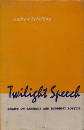 Twilight Speech: Essays on Sanskrit and Buddhist Poetics