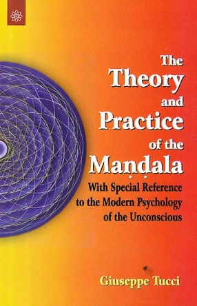 The Theory And Practice of The Mandala: With Special Reference To The Modern Psychology Of The Unconscious