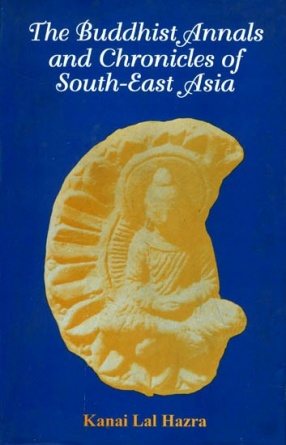 The Buddhist Annals and Chronicles of South-East Asia