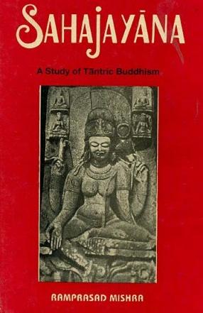 Sahajayana: A Study of Tantric Buddhism