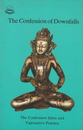 The Confession of Downfalls: The Confession Sutra and Vajrasattva Practice