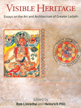Visible Heritage: Essays on the Art and Architecture of Greater Ladakh