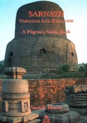 Sarnath Varanasi and Kausambi: A Pilgrim's Guide Book