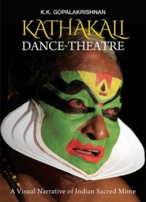 Kathakali Dance-Theatre: A Visual Narrative of Indian Sacred Mime