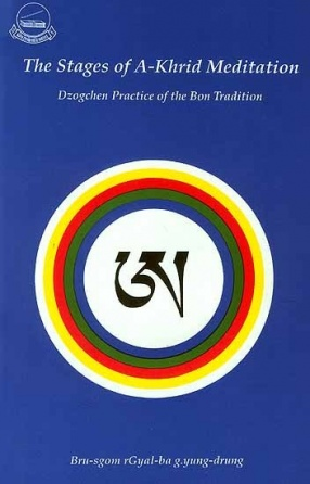 The Stages of A-Khrid Meditation: Dzogchen Practice of the Bon Tradition