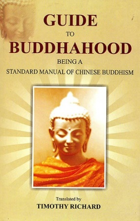 Guide to Buddhahood: Being A Standard Manual of Chinese Buddhism