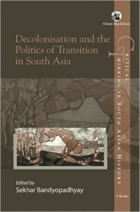 Decolonisation and the Politics of Transition in South Asia
