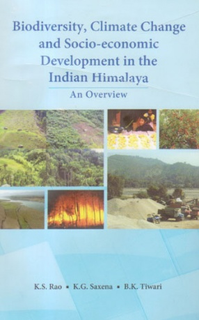 Biodiversity, Climate Change and Socio-Economic Development in the Indian Himalaya: An Overview