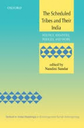 The Scheduled Tribes and their India: Politics, Identities, Policies and Work