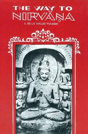 The Way To Nirvana: Six Lectures on Ancient Buddhism as a Discipline of Salvation