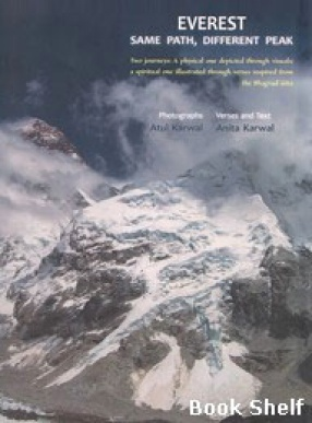 Everest: Same Path Different Peak: Two Journeys: A Physical One Depicted Through Visuals; A Spiritual One Illustrated Through Verses Inspired from the Bhagavad Gita