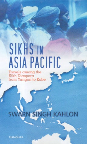 Sikhs in Asia Pacific: Travels among the Sikh Diaspora from Yangon to Kobe