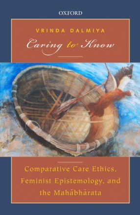 Caring to Know: Comparative Care Ethics, Feminist Epistemology and the Mahabharata