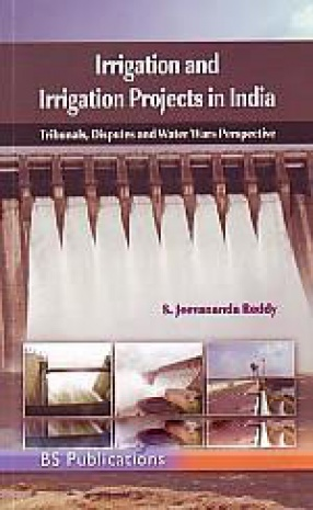 Irrigation and Irrigation Projects in India: Tribunals, Disputes and Water Wars Perspective