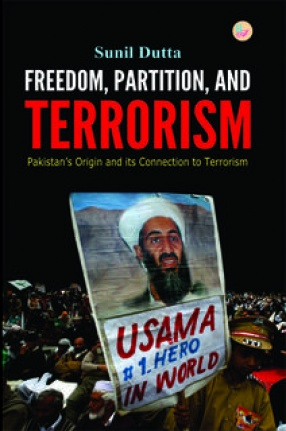 Freedom, Partition, and Terrorism: Pakistan's Origin and Its Connection to Terrorism
