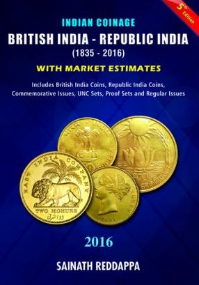 Indian Coinage: British India - Republic India (1835-2016) With Market Estimates