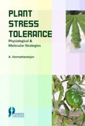 Plant Stress Tolerance Physiological and Molecular Strategies
