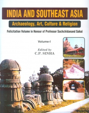 India and Southeast Asia: Archaeology, Art, Culture & Religion: Felicitation Volume in Honour of Professor Sachchidanand Sahai (In 2 Volumes)