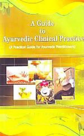 A Guide to Ayurvedic Clinical Practice: A Practical Guide for Ayurveda Practitioners