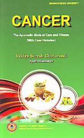 Cancer: The Ayurvedic Mode of Care and Cure (With Case Histories)