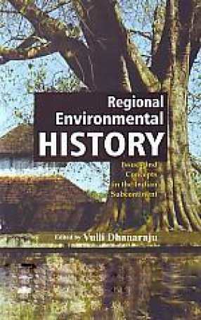 Regional Environmental History: Issues and Concepts in the Indian Subcontinent