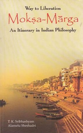 Way of Liberation Moksa Marga: An Itinerary In Indian Philosophy