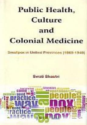 Public Health Culture and Colonial Medicine: Small Pox in United Provinces (1860-1940)