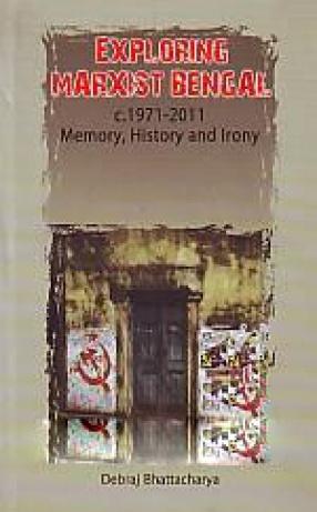 Exploring Marxist Bengal, c.1971-2011: Memory, History and Irony