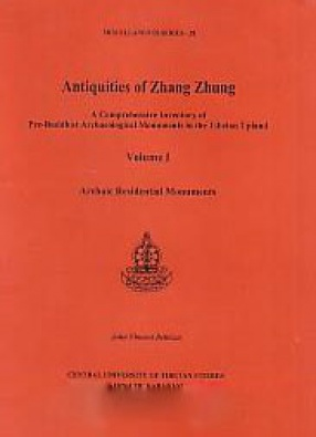 Antiquities of Zhang Zhung: A Comprehensive Inventory of Pre-Buddhist Archaeological Monuments in the Tibetan Upland (In 2 Volumes)