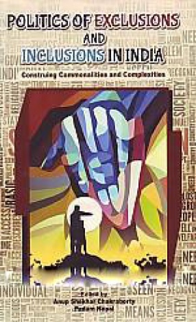 Politics of Exclusions and Inclusions in India: Construing Commonalities and Complexities