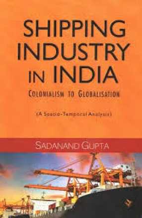 Shipping Industry in India: Colonialism to Globalisation: A Spatio-Temporal Analysis