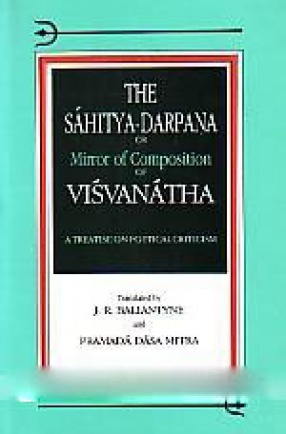 The Sahitya-Darpana, Or, Mirror of Composition of Visvanatha: A Treatise on Poetical Criticism