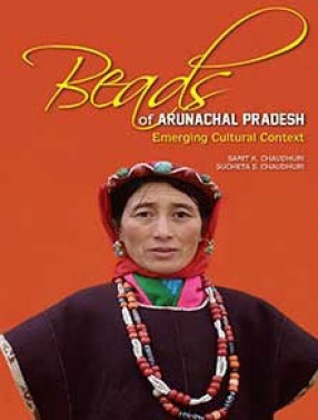 Beads of Arunachal Pradesh: Emerging Cultural Context
