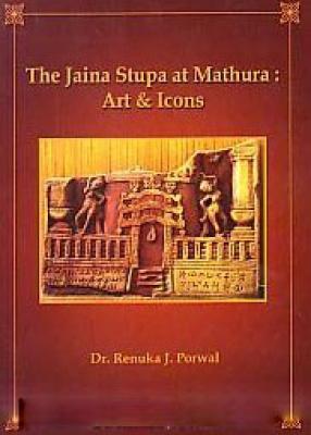 The Jaina Stupa at Mathura: Art & Icons