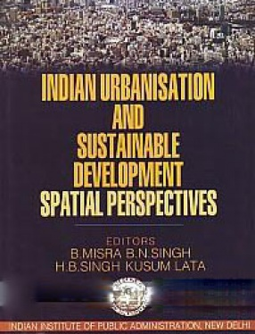 Indian Urbanisation and Sustainable Development: Spatial Perspectives