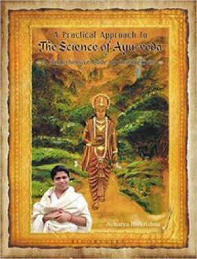 A Practical Approach to the Science of Ayurveda: A Comprehensive Guide for Healthy Living