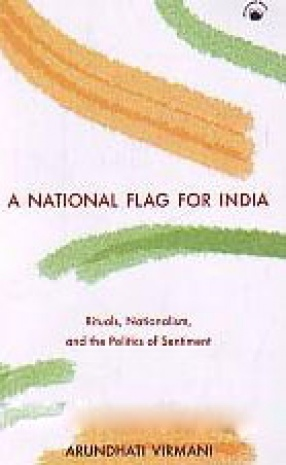 A National Flag for India: Rituals, Nationalism, and the Politics of Sentiment