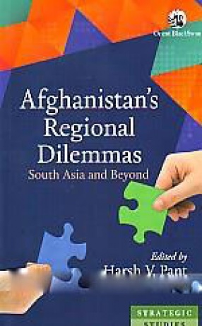 Afghanistan's Regional Dilemmas: South Asia and Beyond