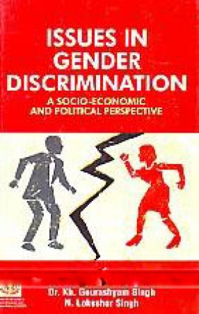Issues in Gender Discrimination: A Socio-Economic and Political Perspective