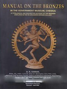 Manual on the Bronzes in the Government Museum, Chennai: A Typological and Descriptive Account of the Bronzes Displayed in the Re-Organised Bronze Gallery