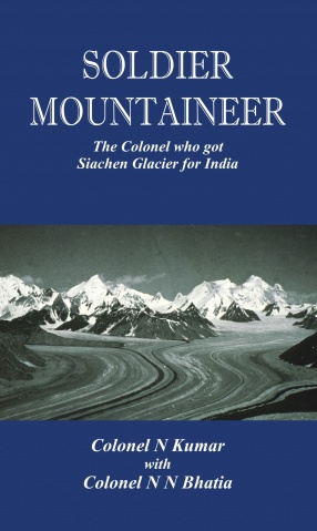 Soldier Mountaineer: The Colonel Who Got Siachen Glacier for India