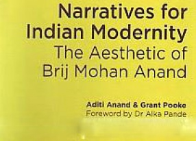 Narratives for Indian Modernity: The Aesthetic of Brij Mohan Anand