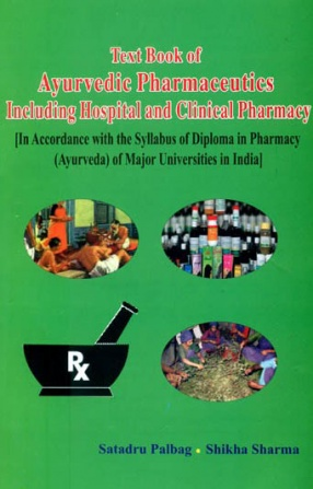 Text Book of Ayurvedic Pharmaceutics Including Hospital and Clinical Pharmacy: In Accordance with the Syllabus of Diploma in Pharmacy of Major Universities in India