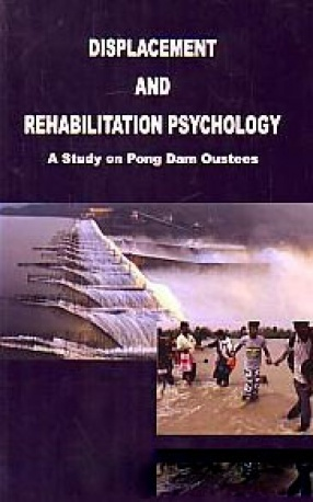 Displacement and Rehabilitation Psychology: A Study on Pong Dam Oustees
