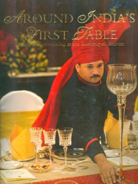 Around India's First Table: Dining & Entertaining At the Rashtrapati Bhavan