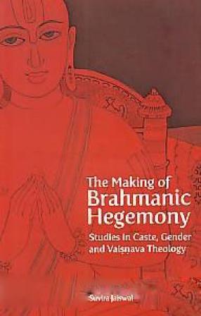 The Making of Brahmanic Hegemony: Studies in Caste, Gender and Vaisnava Theology