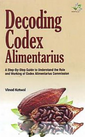 Decoding Codex Alimentarius: A Step-By-Step Guide to Understand the Role and Working of Codex Alimentarius Commission