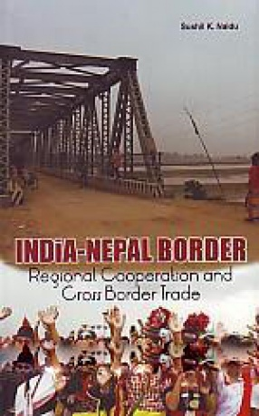 India-Nepal Border: Regional Cooperation and Cross Border Trade