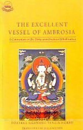 The Excellent Vessel of Ambrosia: A Commentary on the Thirty-Seven Practices of Bodhisattvas: Union of the Root Text and Instructions