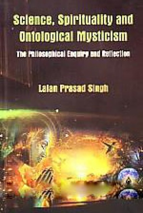 Science, Spirituality and Ontological Mysticism: The Philosophical Enquiry and Reflection